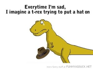 funny-when-sad-think-t-rex-putting-hat-on-quote-pics